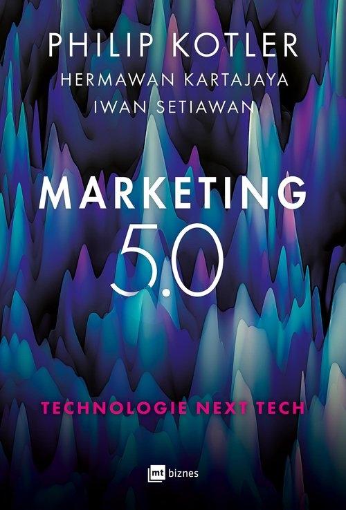 Marketing 5.0. Kotler Philip, Kartajaya Hermawan, Setiawan Iwan