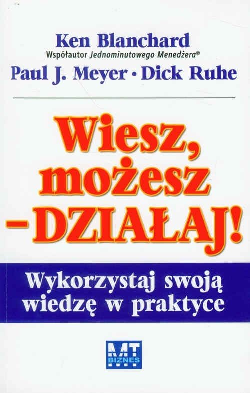 Wiesz, możesz działaj Wykorzystaj swoją wiedzę w praktyce Blanchard Ken, Meyer Paul J., Ruhe Dick