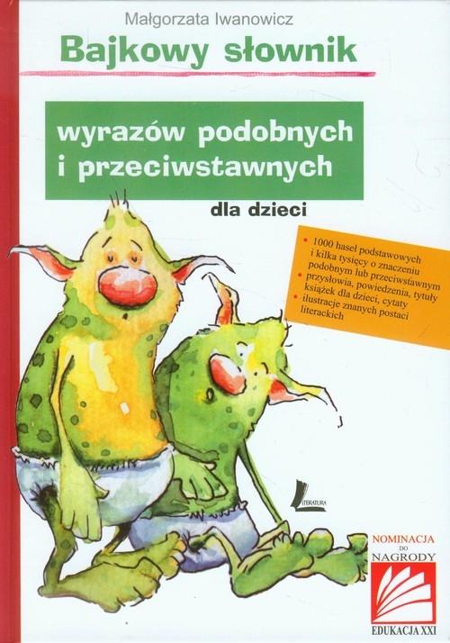 Bajkowy słownik wyrazów podobnych i przeciwstawnych dla dzieci Iwanowicz Małgorzata