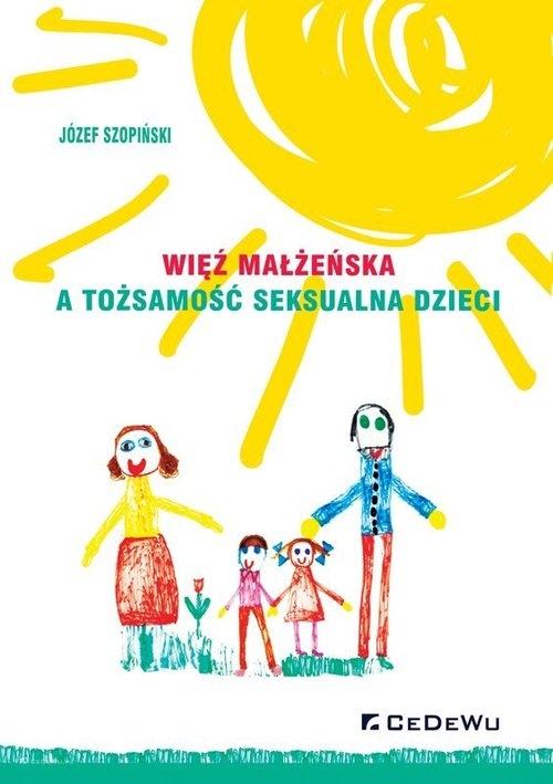 Więź małżeńska a tożsamość seksualna dzieci Szopiński Józef