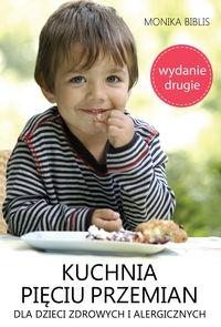 Kuchnia pięciu przemian dla dzieci zdrowych i alergicznych Biblis Monika