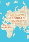 Więźniowie geografii, czyli wszystko, co chciałbyś wiedzieć o globalnej Marshall Tim