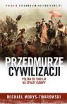 Przedmurze cywilizacji Polska od 1000 lat na straży Europy