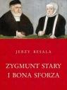 Zygmunt Stary i Bona Sforza Besala Jerzy