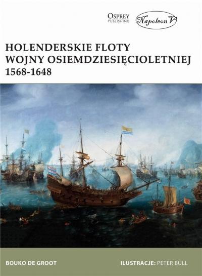 Holenderskie floty Wojny Osiemdziesięcioletniej 1568-1648 Bouko de Groot