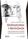 Aleksytymia i dysocjacja jako podstawowe czynniki zjawisk potraumatycznych Zdankiewicz-Ścigała Elżbieta