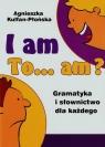 I am to am? Gramatyka i słownictwo dla każdego