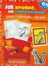 Jak zrobić Jak narysować laurki szkatułki obrazki i inne pomysły Cholewińska-Szkolik Aniela