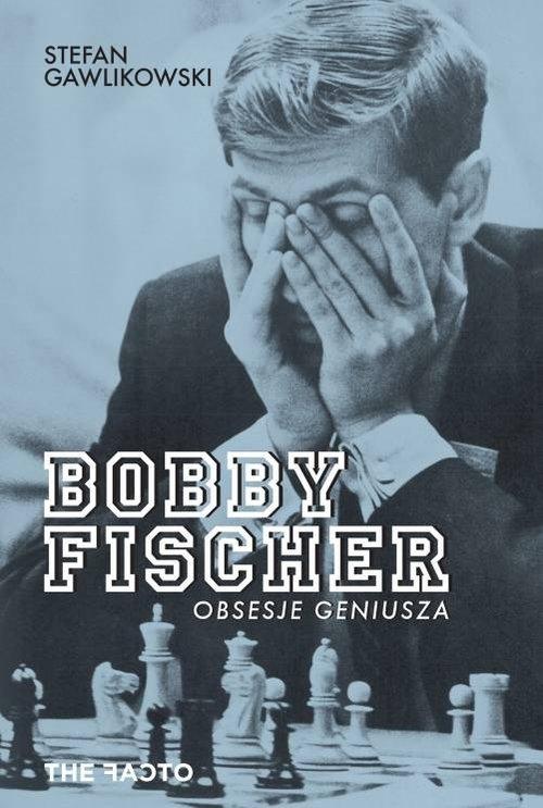 Bobby Fischer Obsesje geniusza Gawlikowski Stefan
