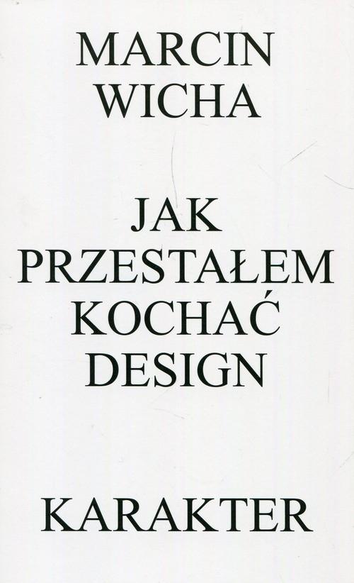 Jak przestałem kochać design Wicha Marcin