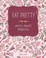 Eat pretty.Jedz i bądź piękna Jolene Hart