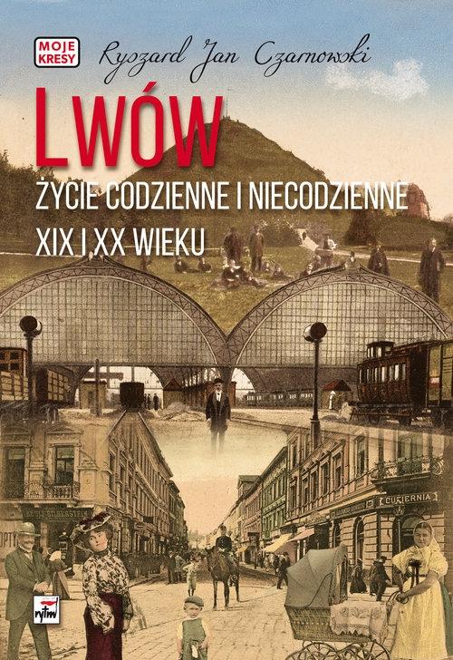 Lwów Życie codzienne i niecodzienne Czarnowski Ryszard Jan