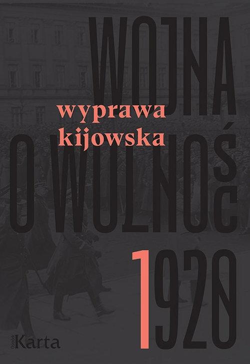 Wojna o wolność 1920. Wyprawa kijowska - Agnieszka Knyt - książka