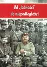 Od Jedności do niepodległości Wspomnienia powstańców wielkopolskich z