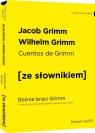 Cuentos de Grimm - Baśnie braci Grimm z podręcznym słownikiem Grimm Jakub, Grimm Wilhelm