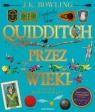Quidditch przez wieki ilustrowany Rowling J.K.