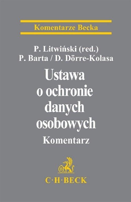 Ustawa o ochronie danych osobowych Komentarz Barta Paweł, Dörre-Kolasa Dominika