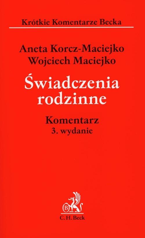 Świadczenia rodzinne Komentarz Korcz-Maciejko Aneta, Maciejko Wojciech