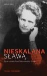 Nieskalana sławą Życie i dzieło Marii Skłodowskiej-Curie Pospieszny Tomasz