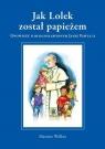 Jak Lolek został papieżem Opowieść o błogosławionym Janie Pawle II Wollny Mariusz