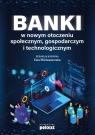 Banki w nowym otoczeniu społecznym gospodarczym i technologicznym Ewa Miklaszewska (red.)