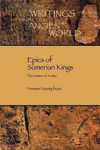 Epics of Sumerian Kings Vanstiphout H. L. J.