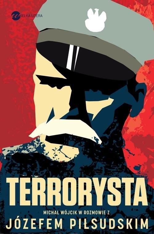 Terrorysta. Wywiad-rzeka z Józefem Piłsudskim - Piłsudski Józef, Wójcik Michał - książka