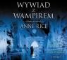Wywiad z wampirem(audiobook) Rice Anne