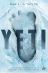 Yeti Jak poszukiwania legendarnego człowieka śniegu uratowały Himalaje Taylor Daniel C.