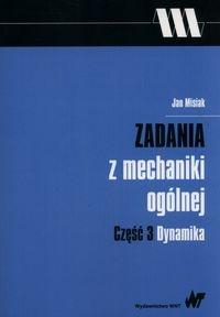 Zadania z mechaniki ogólnej Część 3 Dynamika Misiak Jan