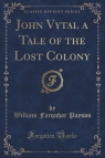 John Vytal a Tale of the Lost Colony (Classic Reprint)