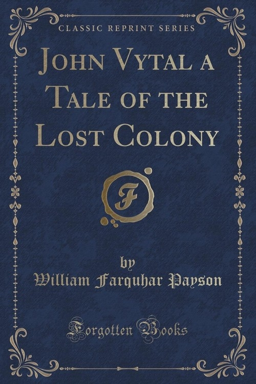 John Vytal a Tale of the Lost Colony (Classic Reprint) Payson William Farquhar