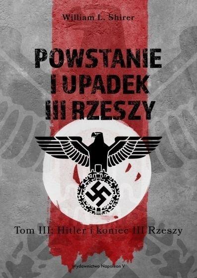 Powstanie i upadek III Rzeszy T.3 Hitler i.. William L. Shirer