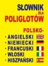 Słownik dla poliglotów polsko-angielski-niemiecki-francuski-włoski-hiszpański