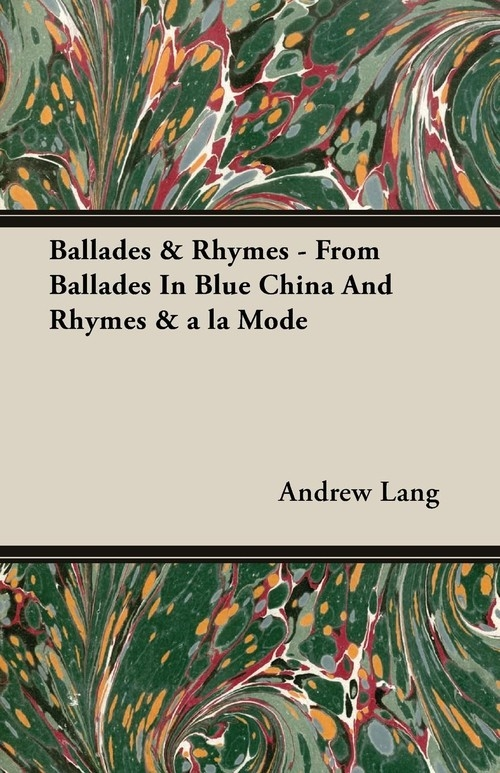Ballades & Rhymes - From Ballades In Blue China And Rhymes & a la Mode Lang Andrew
