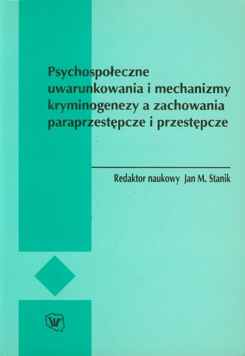 Psychospołeczne uwarunkowania i mechanizmy kryminogenezy a zachowania paraprzestępcze i przestępcze praca zbiorowa