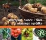Warzywa, owoce i zioła z własnego ogrodu
