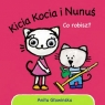 Kicia Kocia i Nunuś. Co robisz? Głowińska Anita