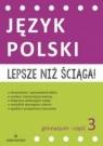 Lepsze niż ściąga Język polski Gimnazjum Część.3 Opracowanie zbiorowe