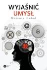 Wyjaśnić umysł Struktura teorii neurokognitywnych Hohol Mateusz