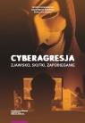 Cyberagresja zjawisko skutki zapobieganie
