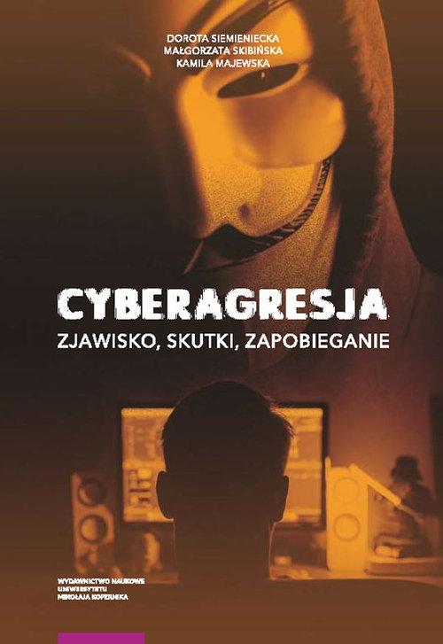 Cyberagresja zjawisko skutki zapobieganie Siemieniecka Dorota, Skibińska Małgorzata, Majewska Kamila