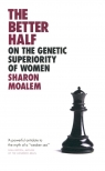 The Better Half On the Genetic Superiority of Women Moalem Sharon