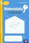 Matematyka z kluczem 5 Zeszyt ćwiczeń Radzę sobie coraz lepiej Część 1