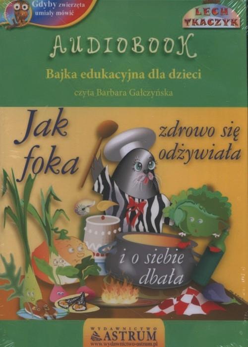 Jak foka zdrowo się odżywiała  (Audiobook) Tkaczyk Lech