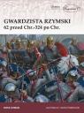 Gwardzista rzymski 62 przed Chr.-324 po Chr. Cowan Ross
