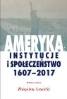 Ameryka: instytucje i społeczeństwo 1607-2017 red. Zbigniew Lewicki