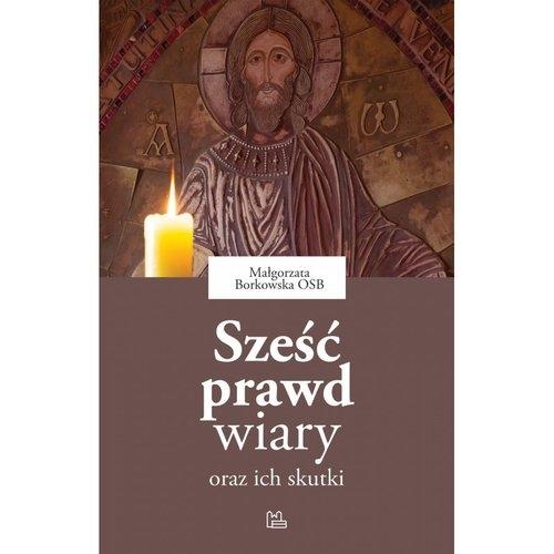 Sześć prawd wiary oraz ich skutki Borkowska Małgorzata