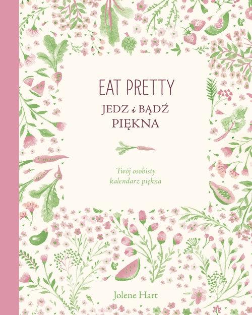Eat Pretty Jedz i bądź piękna Hart Jolene