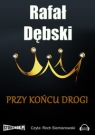 Przy końcu drogi  (Audiobook) Dębski Rafał
